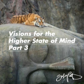 Visions for the Higher State of Mind Part 3